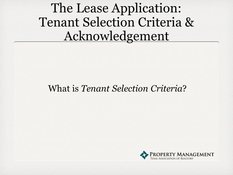 The Lease Application: Tenant Selection Criteria & Acknowledgement What is Tenant Selection Criteria