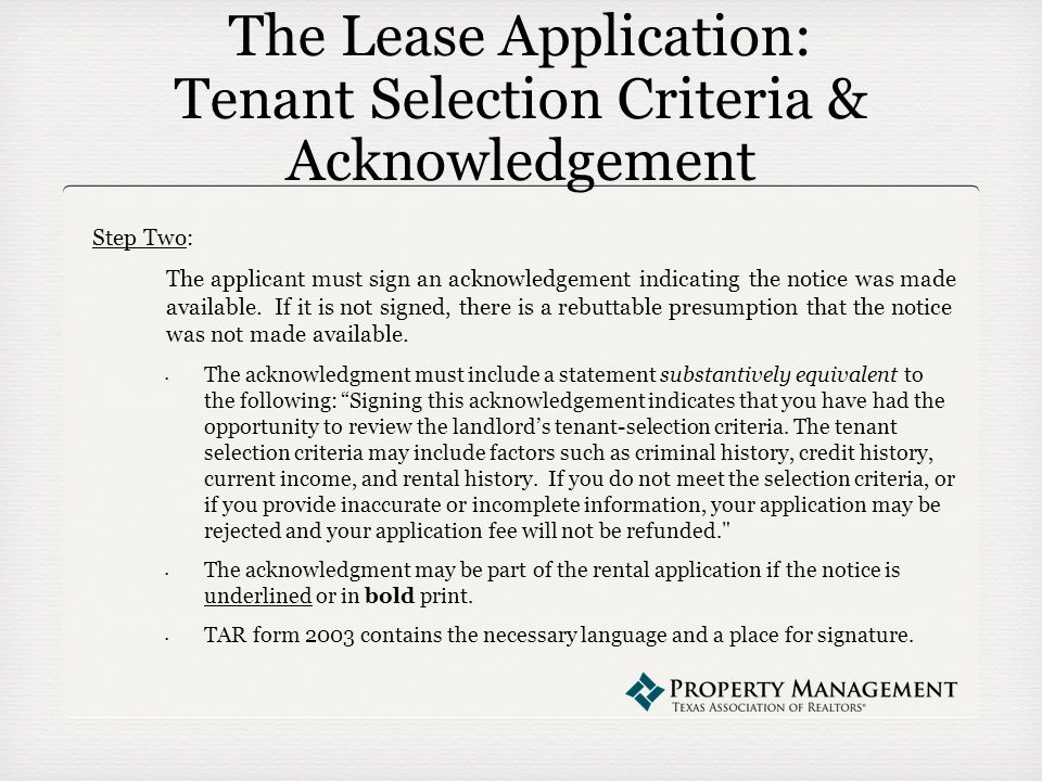 The Lease Application: Tenant Selection Criteria & Acknowledgement Step Two: The applicant must sign an acknowledgement indicating the notice was made available.