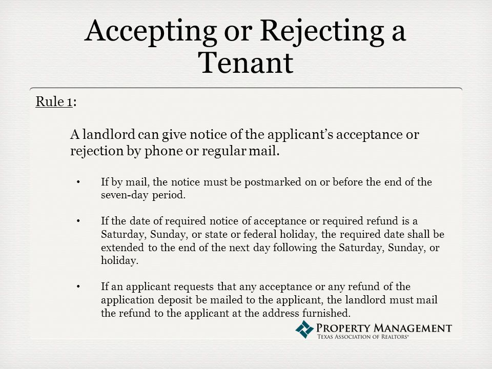 Accepting or Rejecting a Tenant Rule 1: A landlord can give notice of the applicant's acceptance or rejection by phone or regular mail.