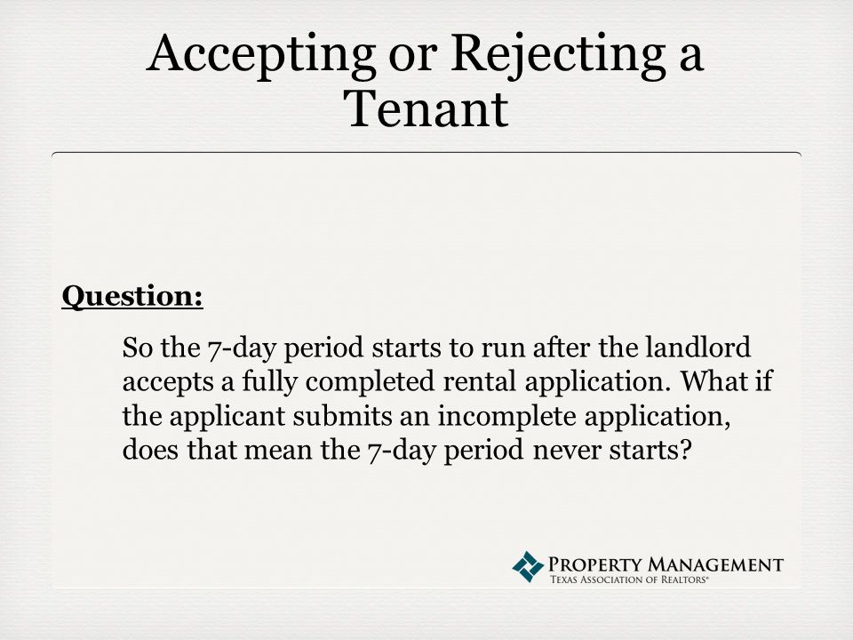 Accepting or Rejecting a Tenant Question: So the 7-day period starts to run after the landlord accepts a fully completed rental application.