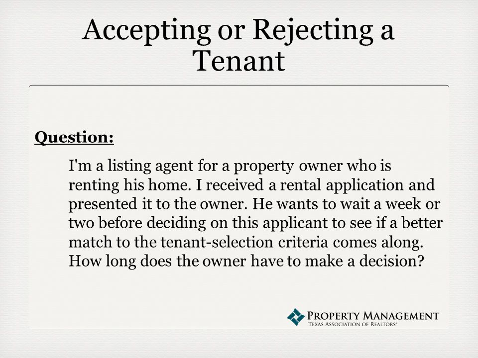 Accepting or Rejecting a Tenant Question: I m a listing agent for a property owner who is renting his home.