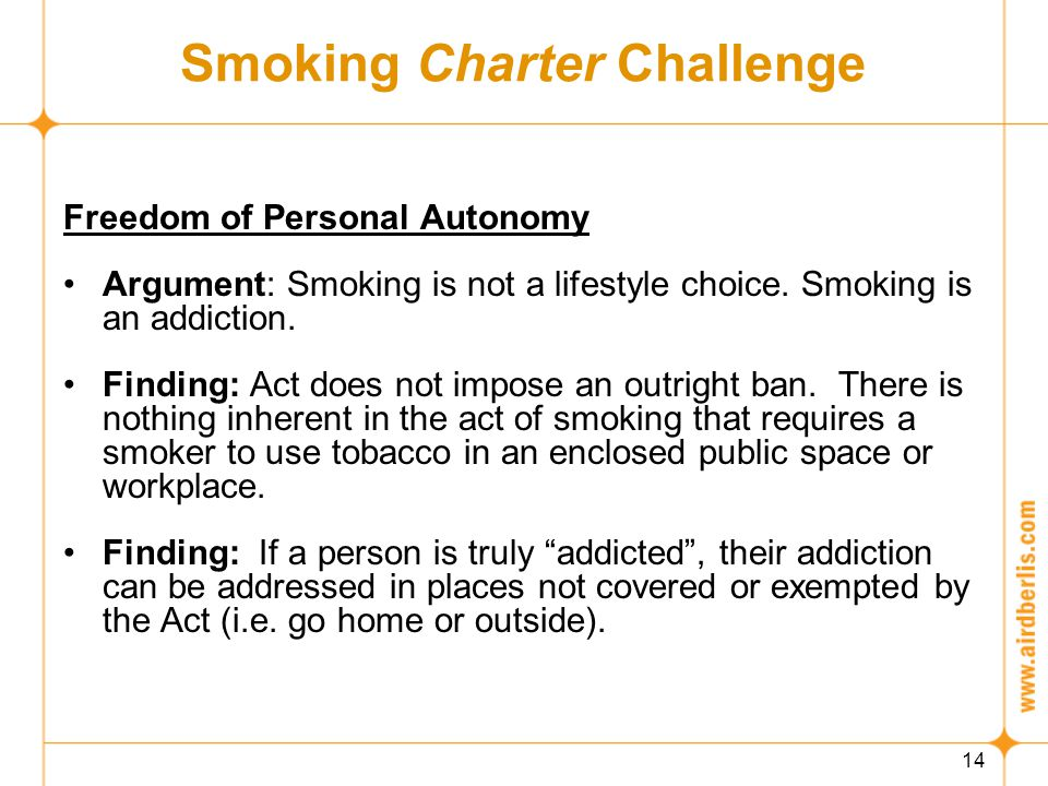 14 Smoking Charter Challenge Freedom of Personal Autonomy Argument: Smoking is not a lifestyle choice.