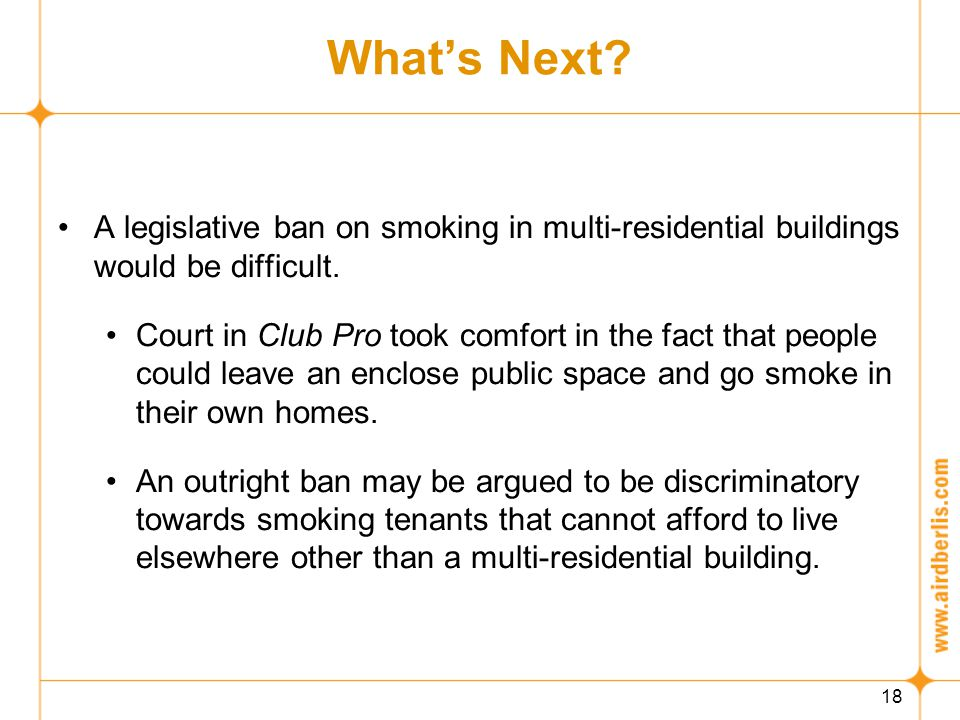 18 What's Next. A legislative ban on smoking in multi-residential buildings would be difficult.