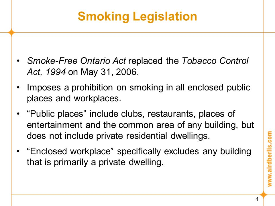 5 Smoking Legislation Ban on smoking in common areas of buildings prevents smoking in elevators, hallways, parking garages, party rooms, laundry facilities, lobbies and exercise areas.
