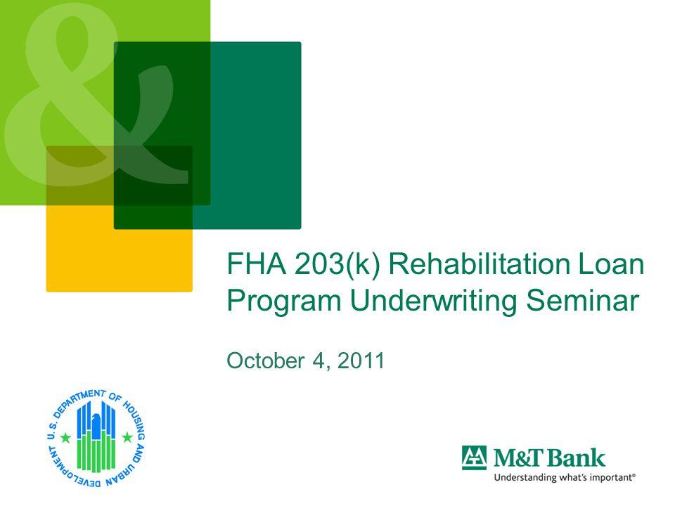 FHA 203(k) Rehabilitation Loan Program Underwriting Seminar October 4, 2011