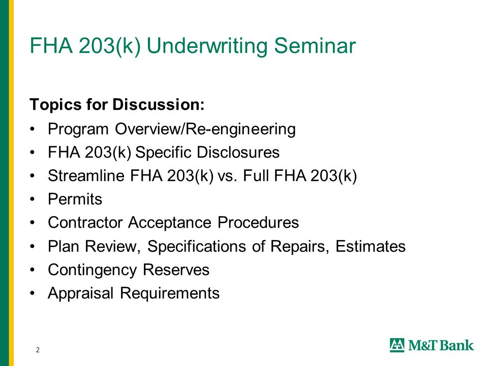 2 FHA 203(k) Underwriting Seminar Topics for Discussion: Program Overview/Re-engineering FHA 203(k) Specific Disclosures Streamline FHA 203(k) vs. Ful