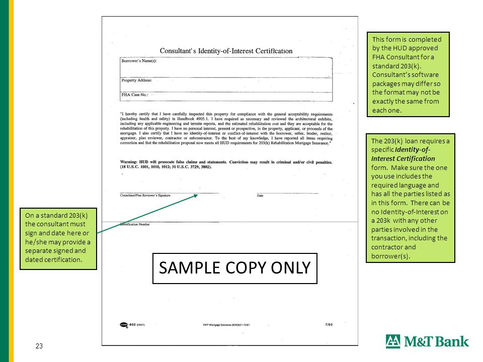 23 SAMPLE COPY ONLY On a standard 203(k) the consultant must sign and date here or he/she may provide a separate signed and dated certification.