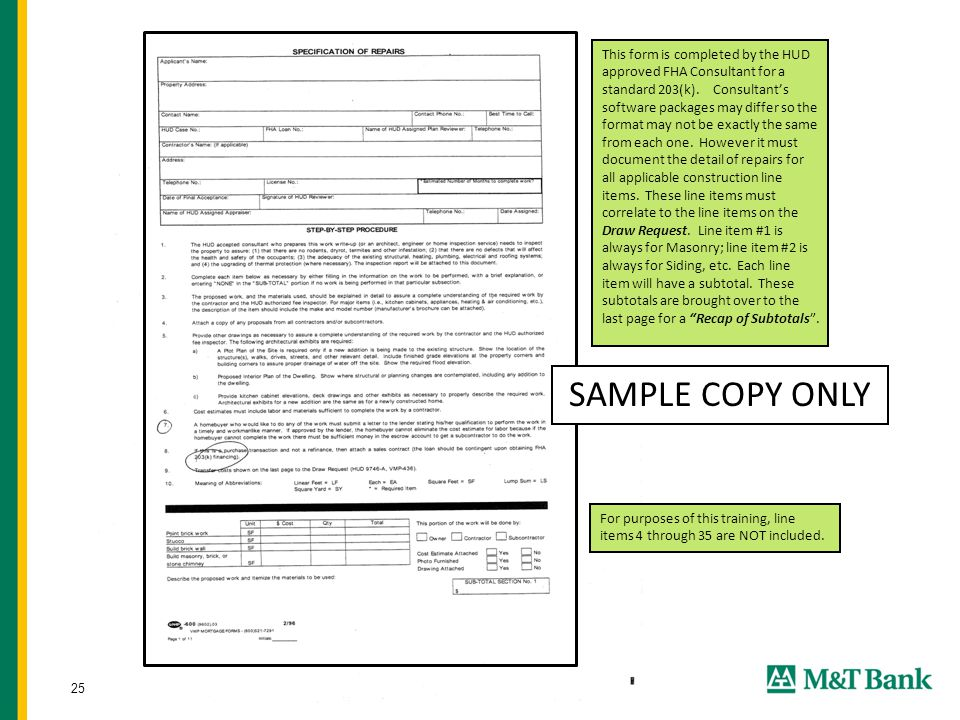 25 SAMPLE COPY ONLY This form is completed by the HUD approved FHA Consultant for a standard 203(k). Consultant's software packages may differ so the