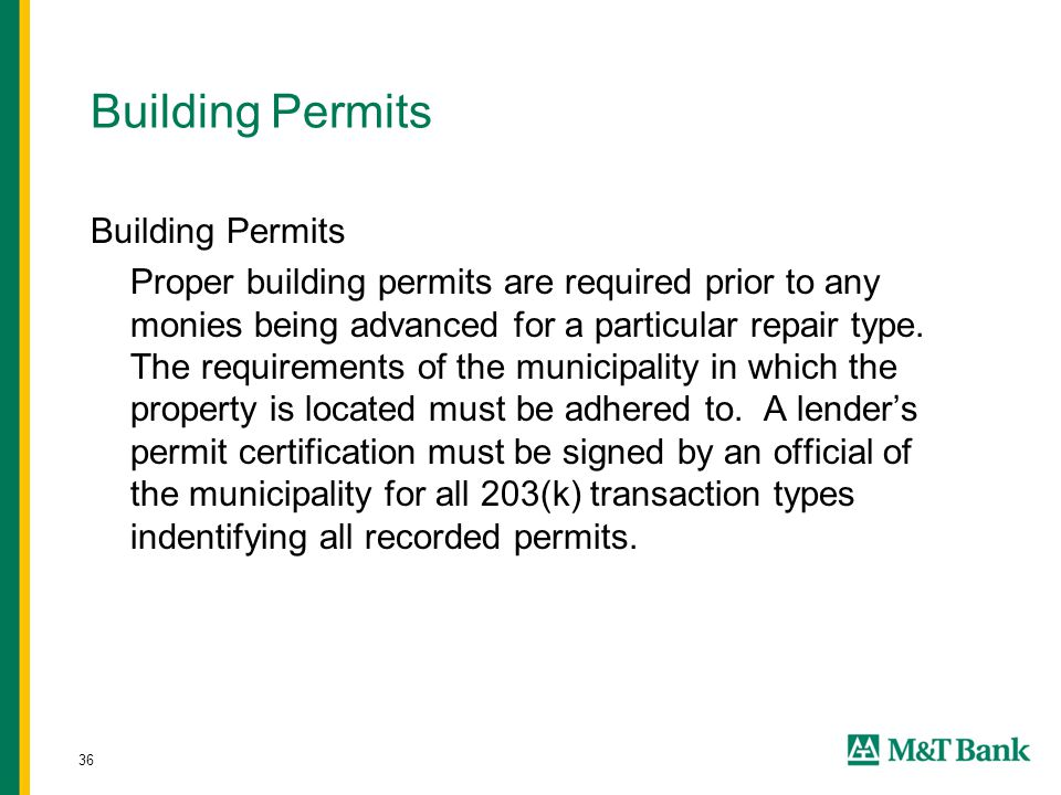 36 Building Permits Proper building permits are required prior to any monies being advanced for a particular repair type.