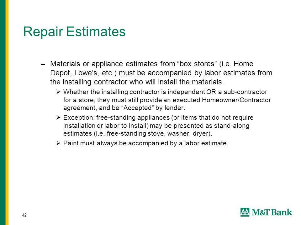 42 Repair Estimates –Materials or appliance estimates from box stores (i.e.