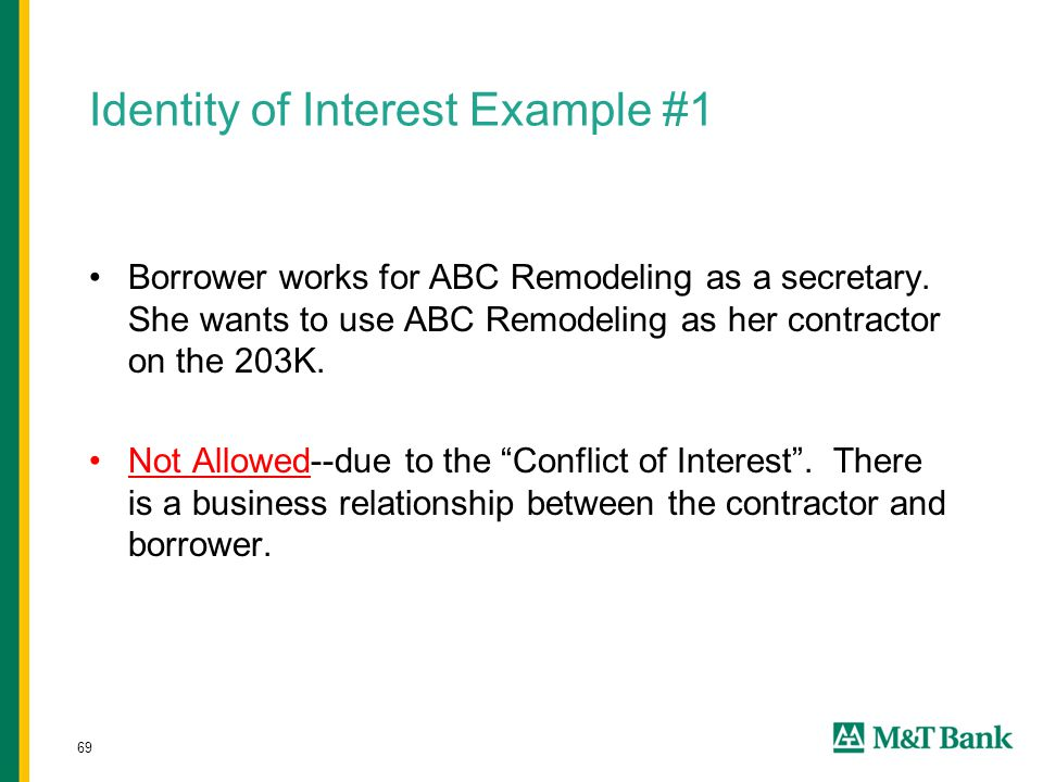 69 Identity of Interest Example #1 Borrower works for ABC Remodeling as a secretary.