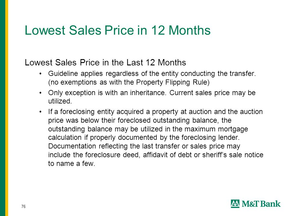 76 Lowest Sales Price in 12 Months Lowest Sales Price in the Last 12 Months Guideline applies regardless of the entity conducting the transfer.