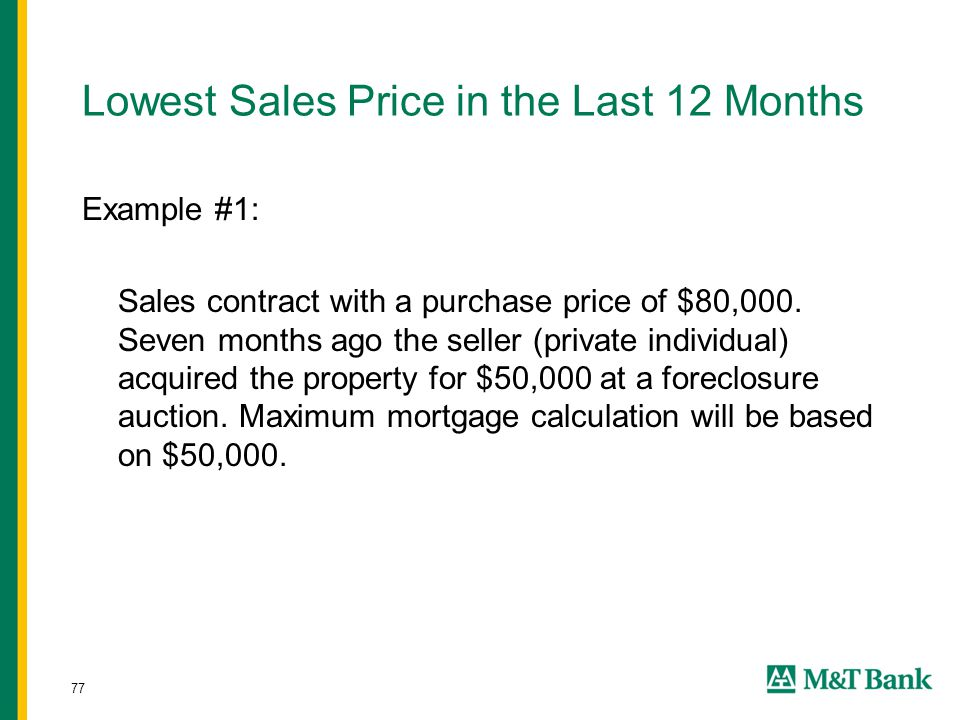 77 Lowest Sales Price in the Last 12 Months Example #1: Sales contract with a purchase price of $80,000. Seven months ago the seller (private individu