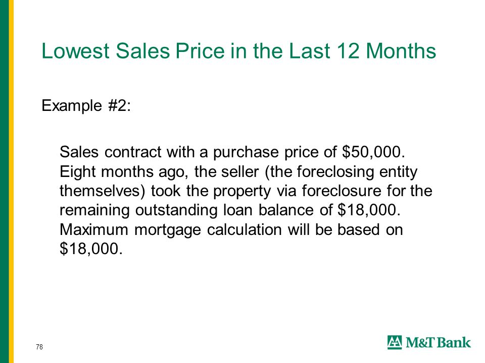 78 Lowest Sales Price in the Last 12 Months Example #2: Sales contract with a purchase price of $50,000. Eight months ago, the seller (the foreclosing