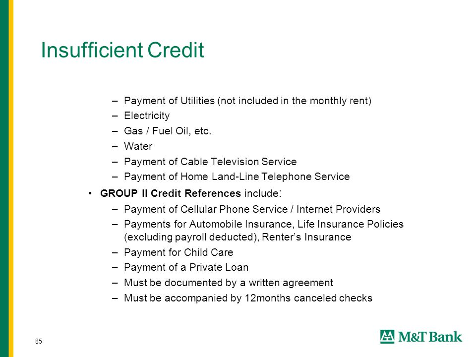 85 Insufficient Credit –Payment of Utilities (not included in the monthly rent) –Electricity –Gas / Fuel Oil, etc. –Water –Payment of Cable Television