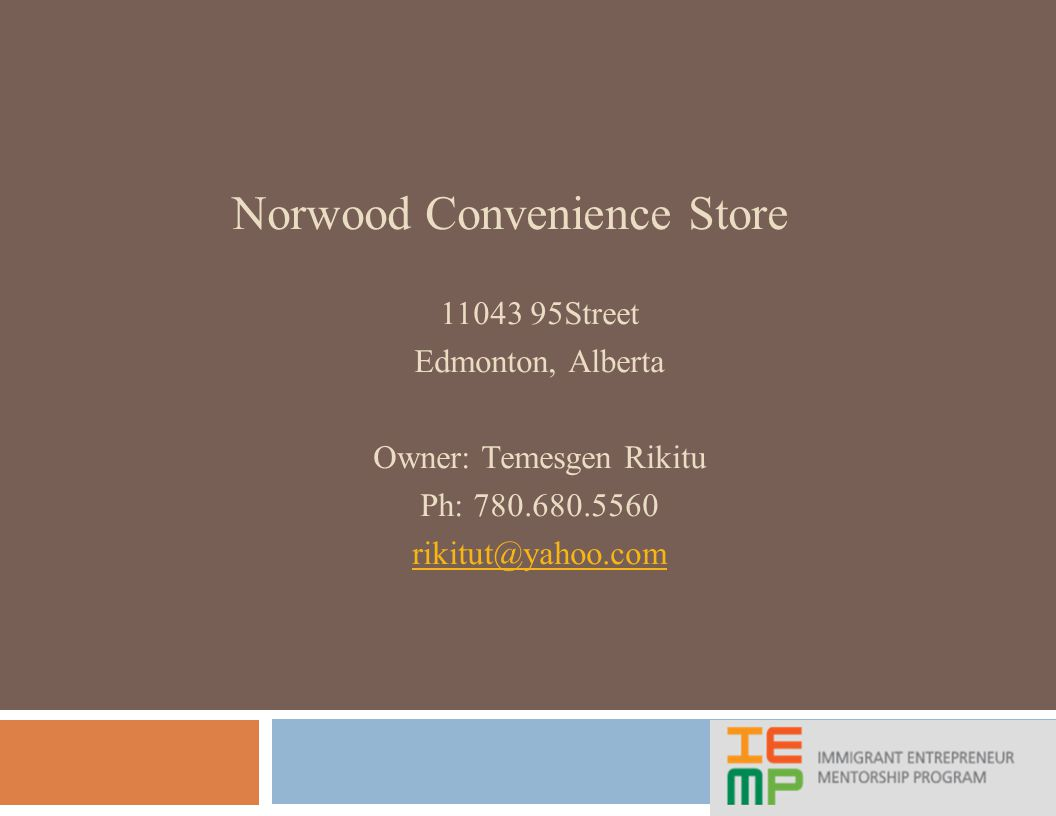 Norwood Convenience Store 11043 95Street Edmonton, Alberta Owner: Temesgen Rikitu Ph: 780.680.5560 rikitut@yahoo.com