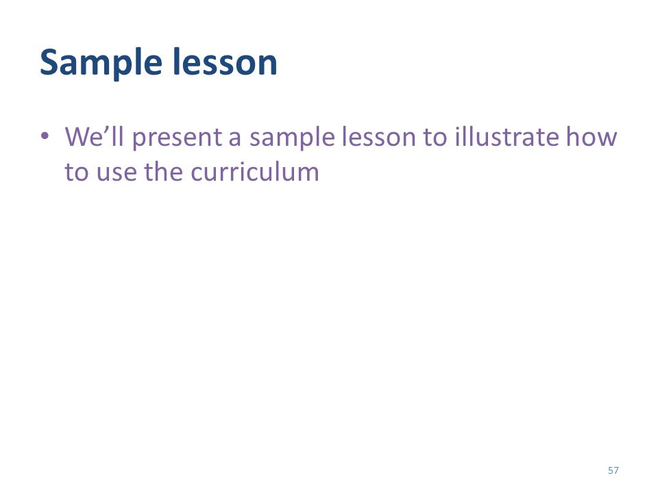 Sample lesson We'll present a sample lesson to illustrate how to use the curriculum 57
