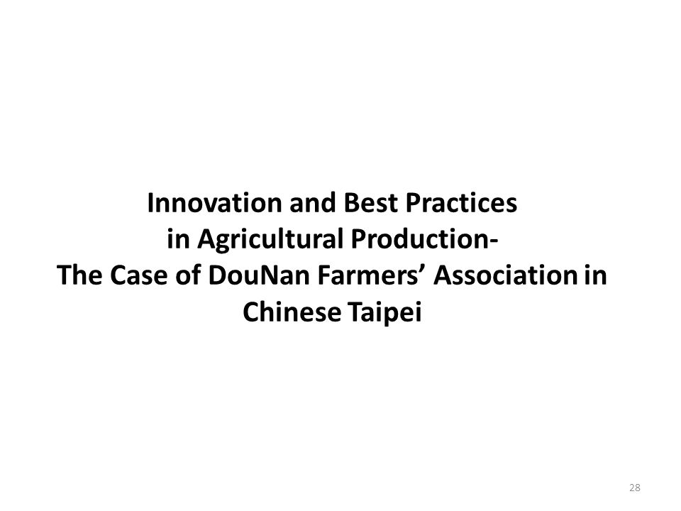 Innovation and Best Practices in Agricultural Production- The Case of DouNan Farmers' Association in Chinese Taipei 28
