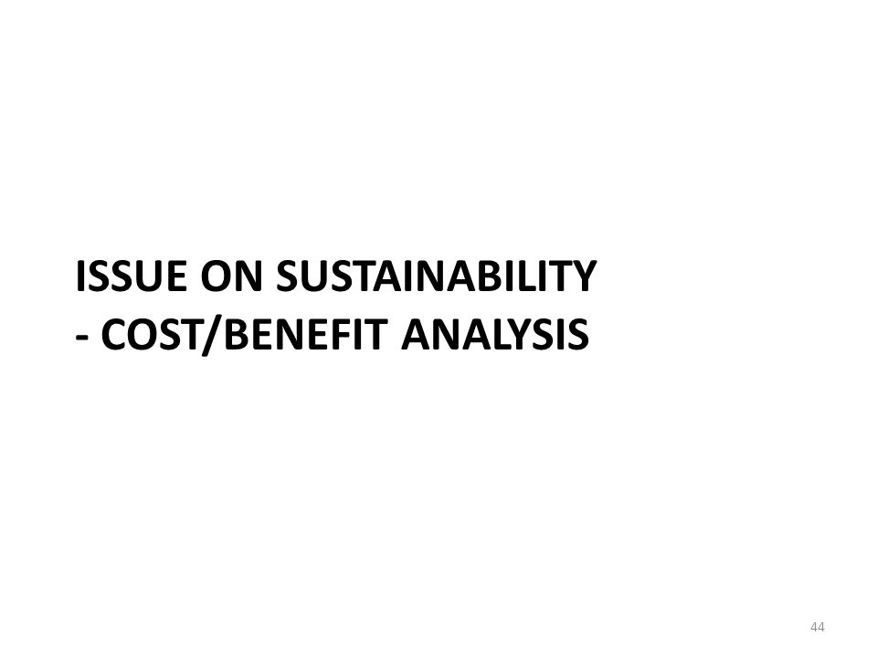 ISSUE ON SUSTAINABILITY - COST/BENEFIT ANALYSIS 44