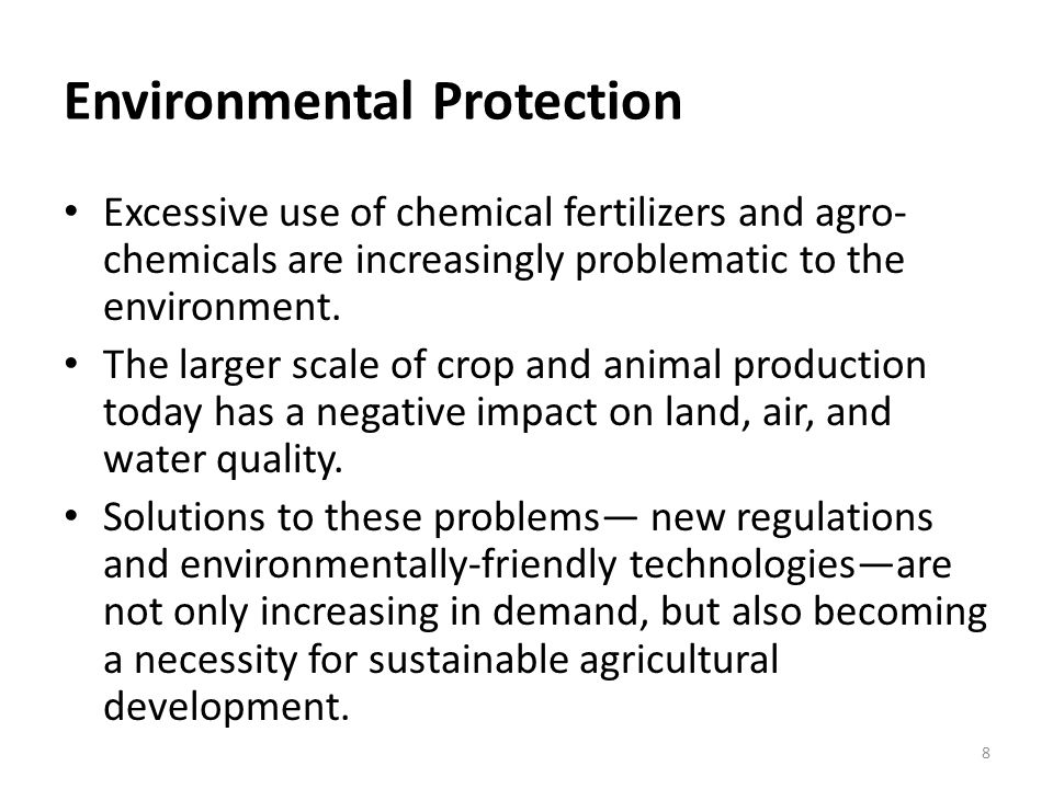 Environmental Protection Excessive use of chemical fertilizers and agro- chemicals are increasingly problematic to the environment.