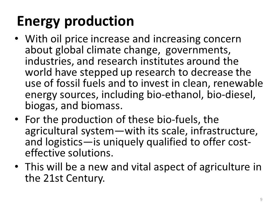 Energy production With oil price increase and increasing concern about global climate change, governments, industries, and research institutes around