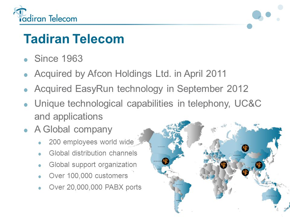 4 Tadiran Telecom  Since 1963  Acquired by Afcon Holdings Ltd. in April 2011  Acquired EasyRun technology in September 2012  Unique technological
