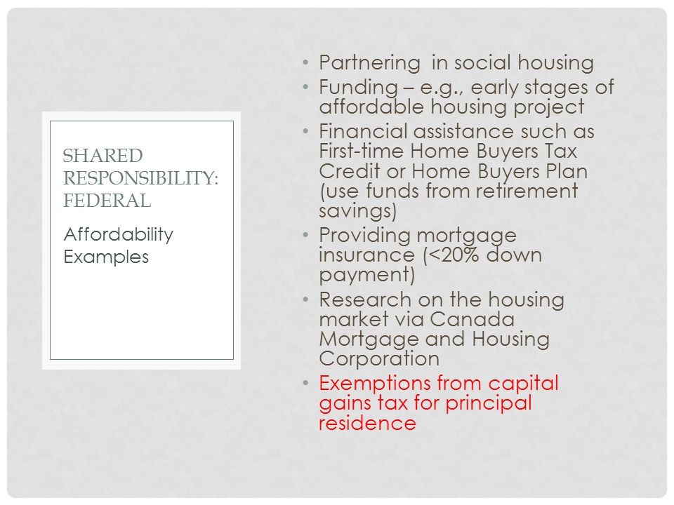 Partnering in social housing Funding – e.g., early stages of affordable housing project Financial assistance such as First-time Home Buyers Tax Credit