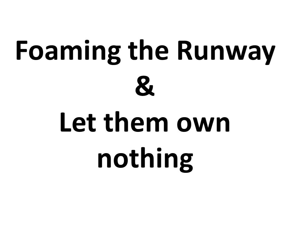 Foaming the Runway & Let them own nothing