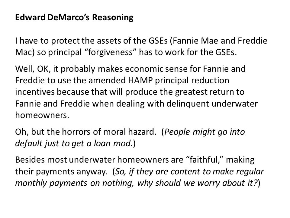 Edward DeMarco's Reasoning I have to protect the assets of the GSEs (Fannie Mae and Freddie Mac) so principal forgiveness has to work for the GSEs.