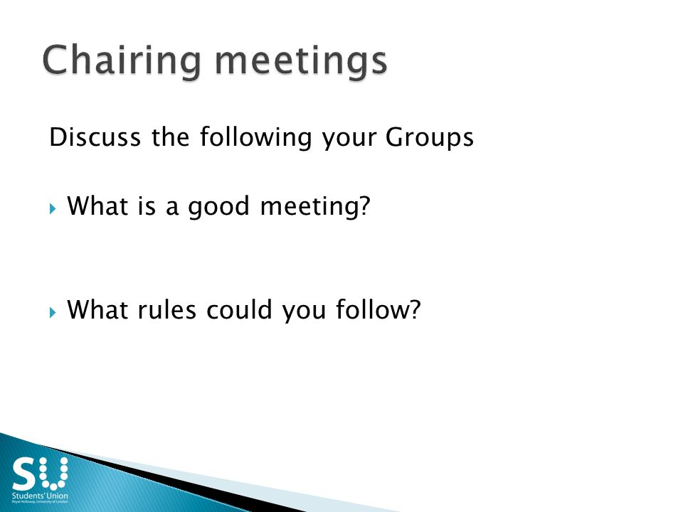 Discuss the following your Groups  What is a good meeting?  What rules could you follow?