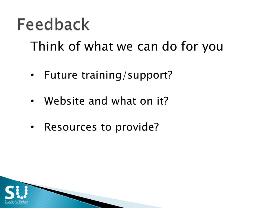 Think of what we can do for you Future training/support.