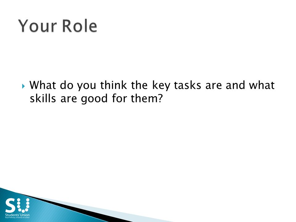  What do you think the key tasks are and what skills are good for them?