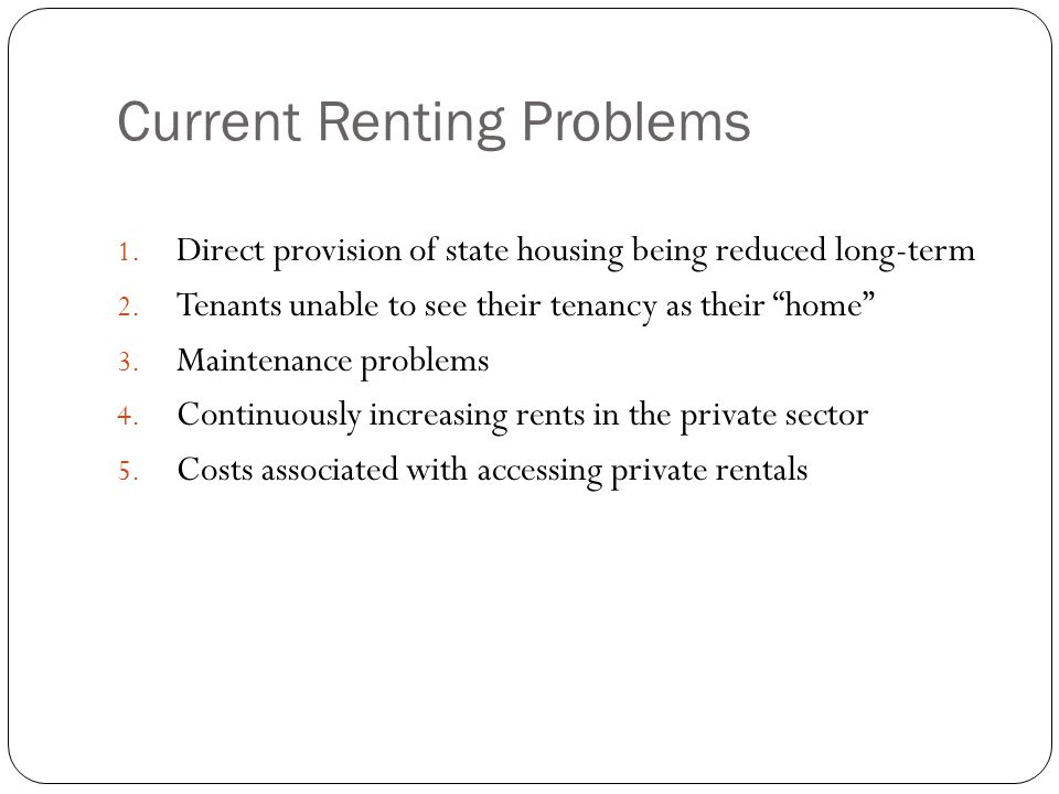 Current Renting Problems 1. Direct provision of state housing being reduced long-term 2.