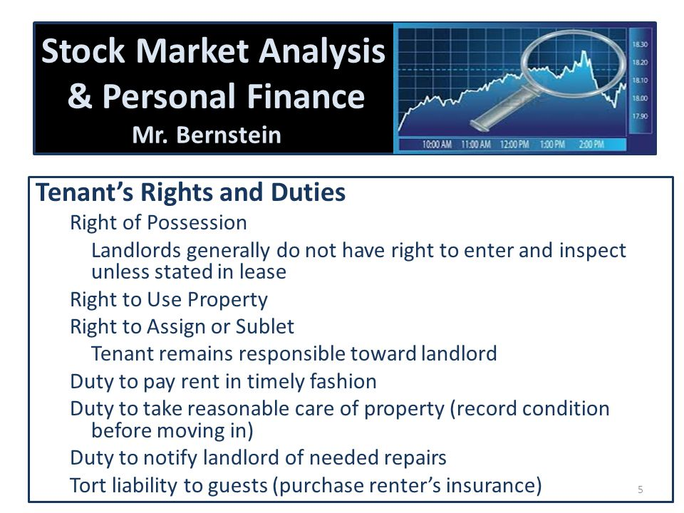 Stock Market Analysis & Personal Finance Mr. Bernstein Tenant's Rights and Duties Right of Possession Landlords generally do not have right to enter a