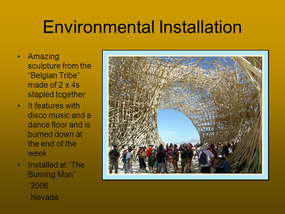 Environmental Installation Amazing sculpture from the Belgian Tribe made of 2 x 4s stapled together It features with disco music and a dance floor and is burned down at the end of the week Installed at The Burning Man 2006 Nevada