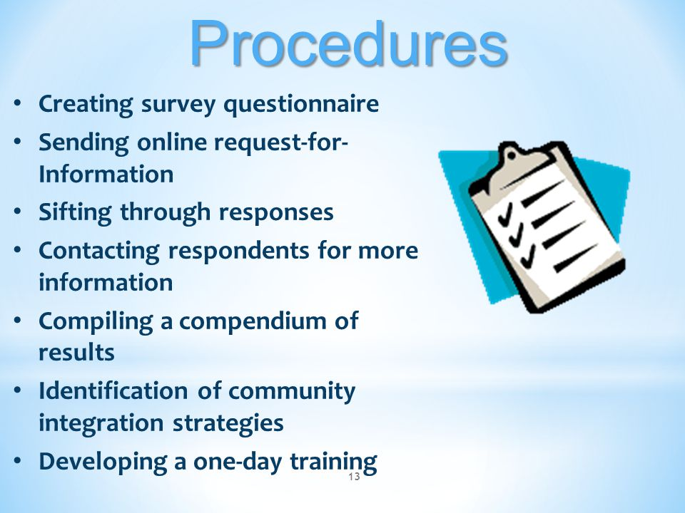 13Procedures Creating survey questionnaire Sending online request-for- Information Sifting through responses Contacting respondents for more informati
