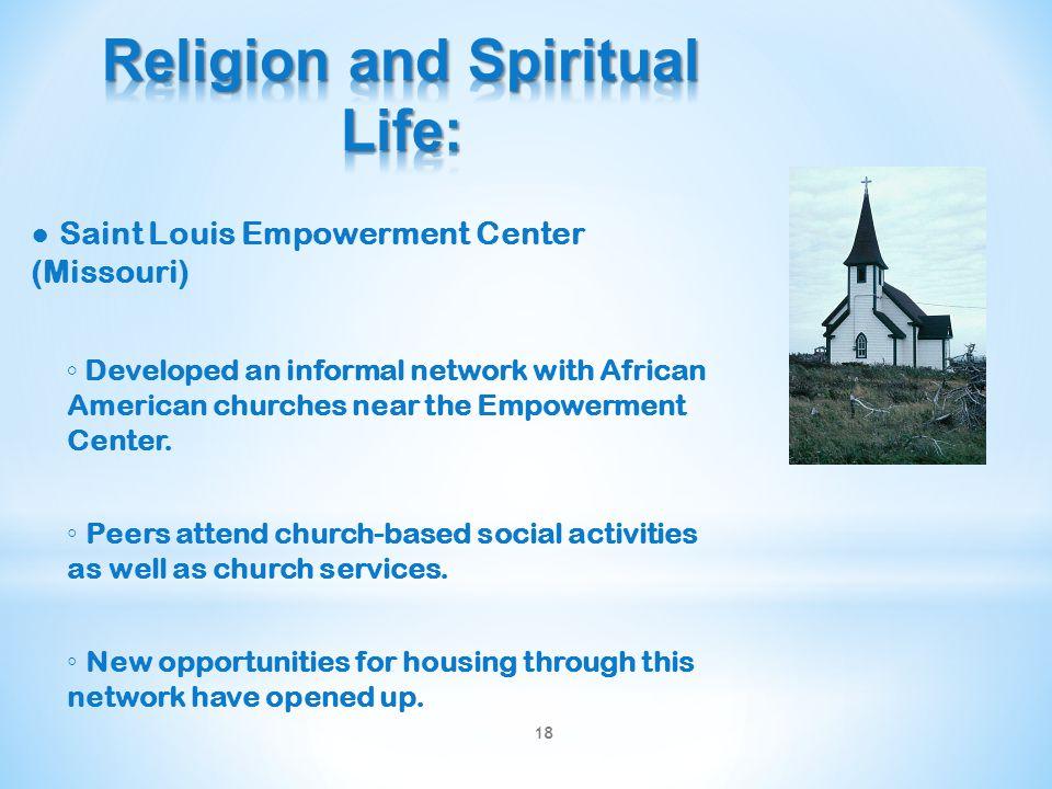 ● Saint Louis Empowerment Center (Missouri) ◦ Developed an informal network with African American churches near the Empowerment Center. ◦ Peers attend