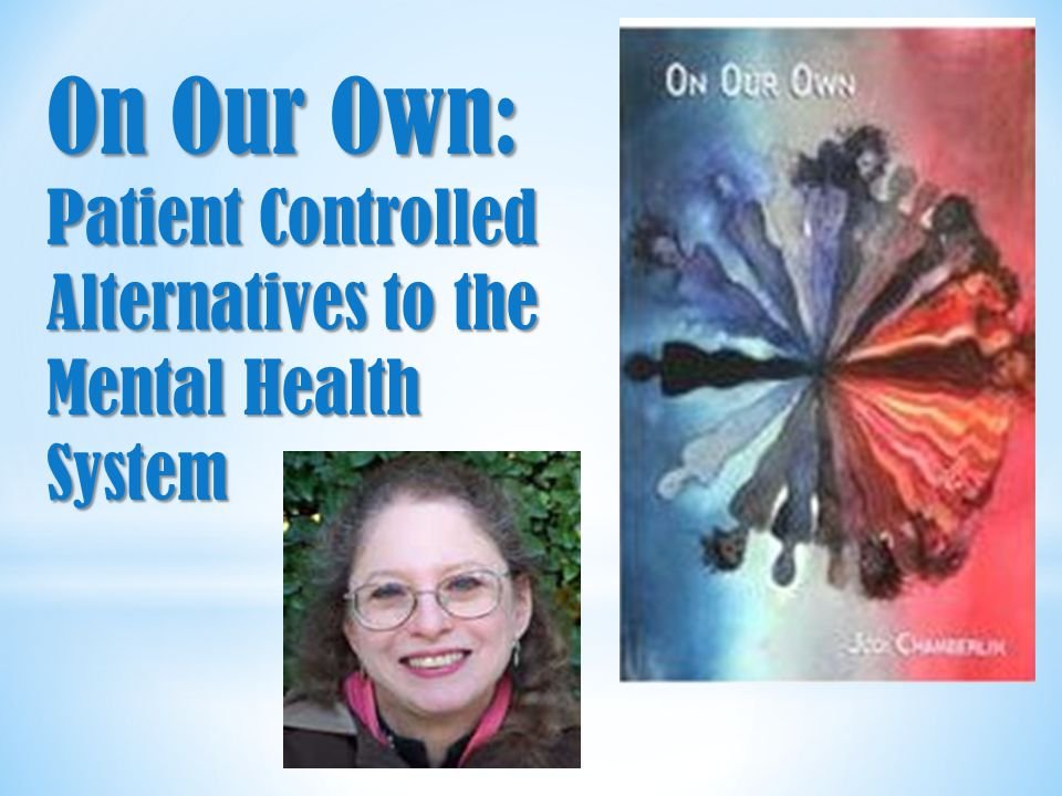 5 On Our Own: Patient Controlled Alternatives to the Mental Health System