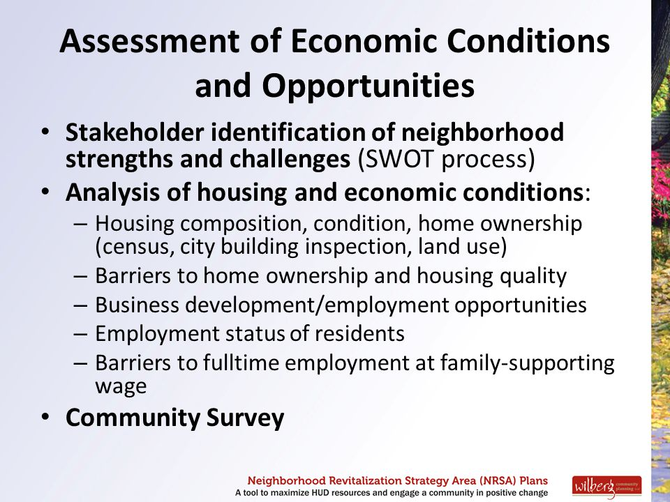 Assessment of Economic Conditions and Opportunities Stakeholder identification of neighborhood strengths and challenges (SWOT process) Analysis of hou