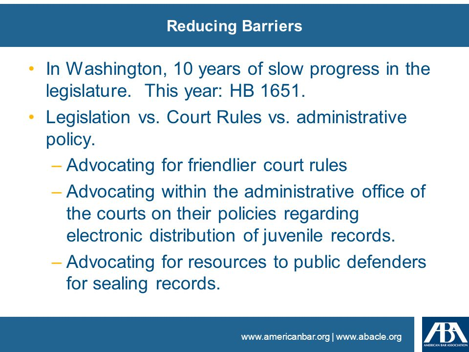 www.americanbar.org | www.abacle.org Reducing Barriers In Washington, 10 years of slow progress in the legislature.