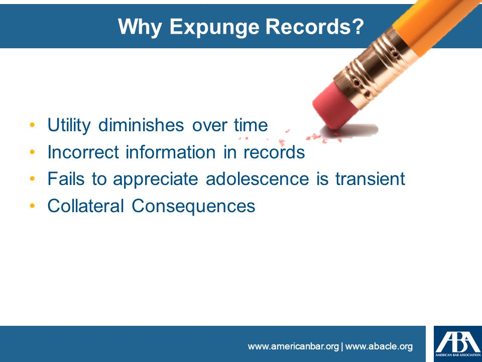 www.americanbar.org | www.abacle.org Why Expunge Records.