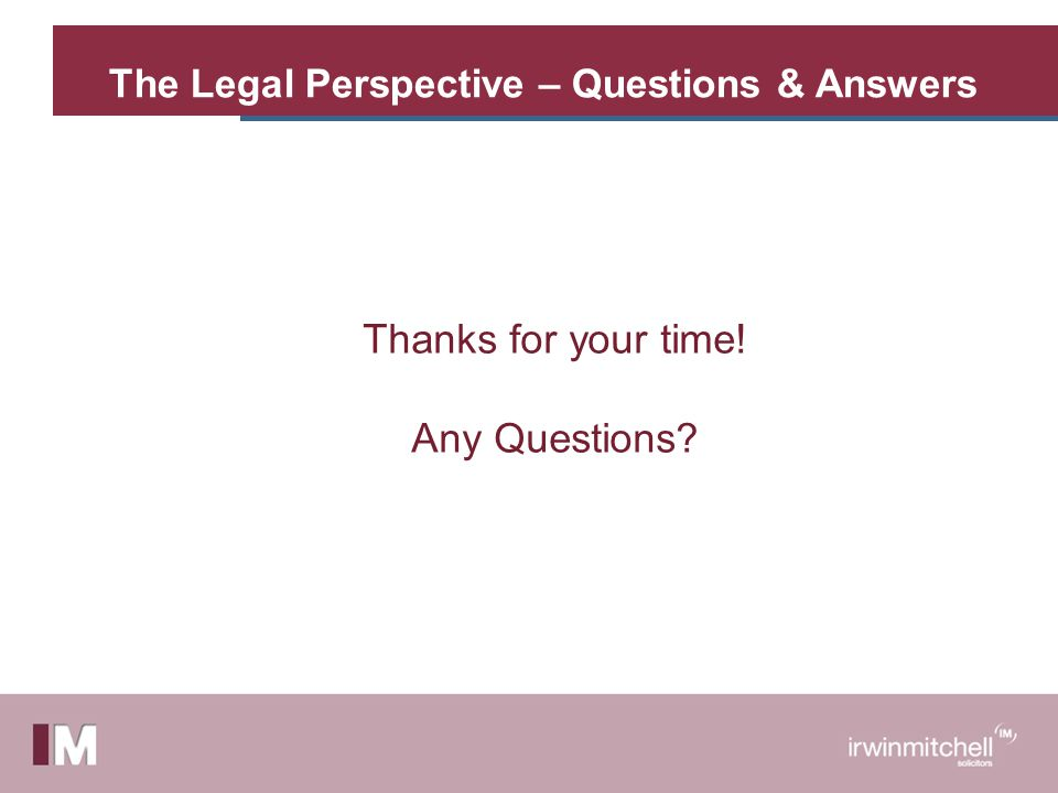 The Legal Perspective – Questions & Answers Thanks for your time! Any Questions