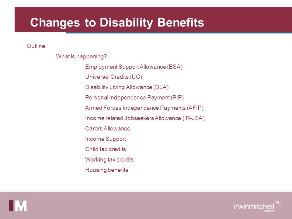 Changes to Disability Benefits Outline What is happening.