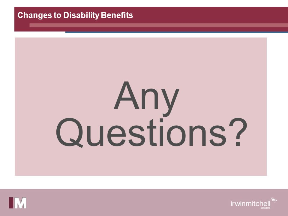 Changes to Disability Benefits Any Questions