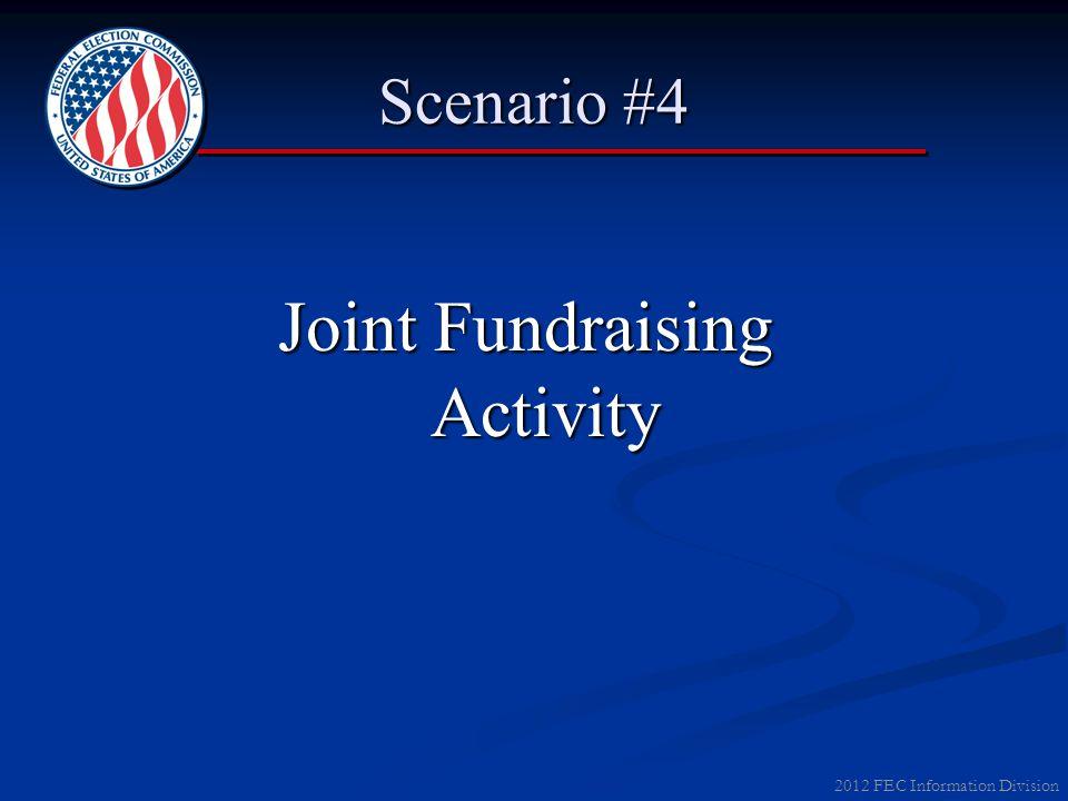 2012 FEC Information Division Scenario #4 Joint Fundraising Activity
