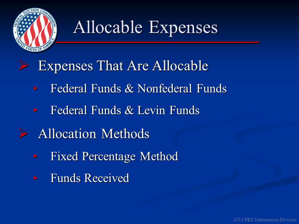 2012 FEC Information Division Allocable Expenses Allocable Expenses  Expenses That Are Allocable Federal Funds & Nonfederal FundsFederal Funds & Nonf