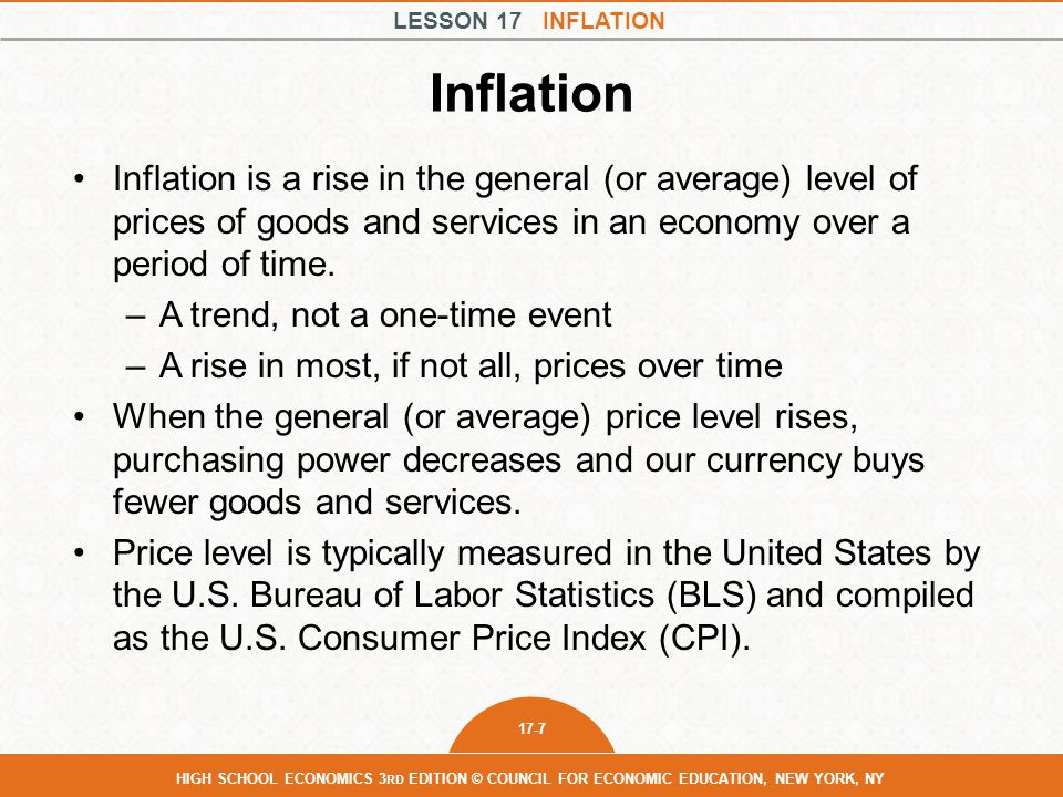 LESSON 17 INFLATION 17-8 HIGH SCHOOL ECONOMICS 3 RD EDITION © COUNCIL FOR ECONOMIC EDUCATION, NEW YORK, NY Consumer Price Index The index that is used to measure average changes in prices paid by consumers in urban markets for a market basket of commonly purchased goods and services.