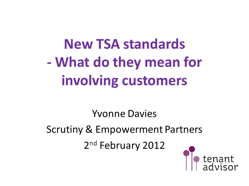 New TSA standards - What do they mean for involving customers Yvonne Davies Scrutiny & Empowerment Partners 2 nd February 2012