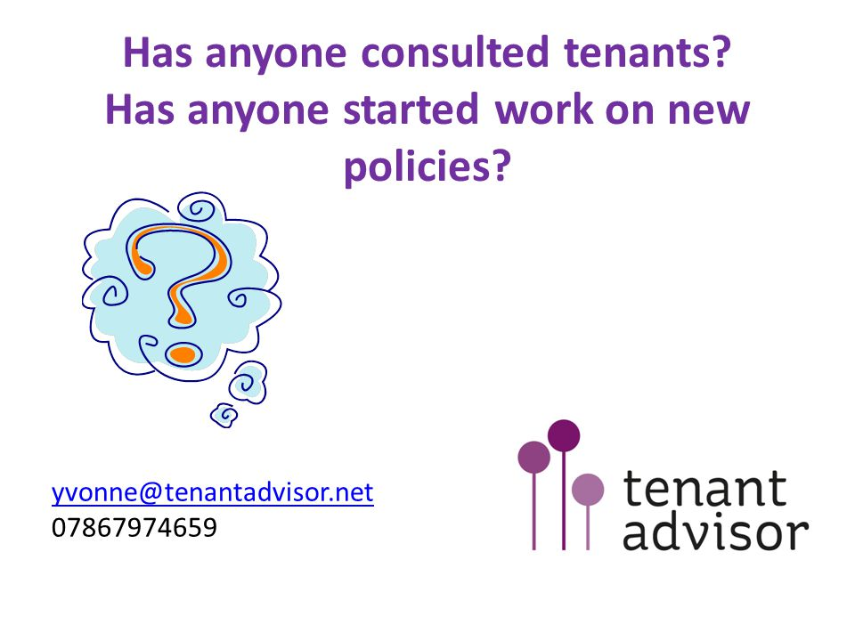 Has anyone consulted tenants. Has anyone started work on new policies.