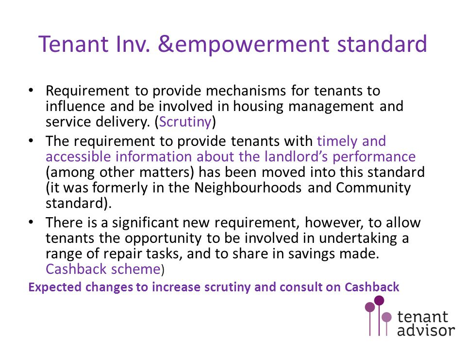 Tenant Inv. &empowerment standard Requirement to provide mechanisms for tenants to influence and be involved in housing management and service deliver